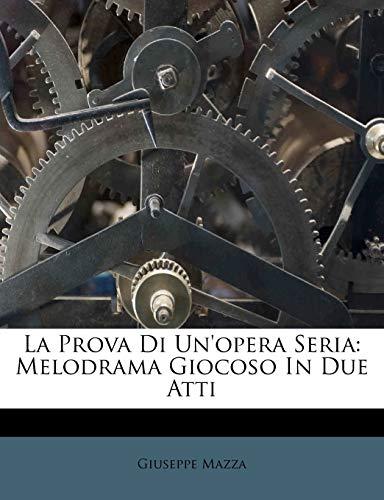 9781286610978: La Prova Di Un'opera Seria: Melodrama Giocoso In Due Atti (Italian Edition)