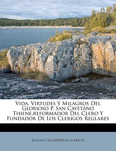 9781286647424: Vida, Virtudes Y Milagros Del Glorioso P. San Cayetano Thiene,reformador Del Clero Y Fundador De Los Clerigos Reglares (Spanish Edition)