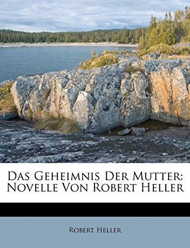 Das Geheimnis Der Mutter: Novelle Von Robert Heller (German Edition) (1286673518) by Robert Heller