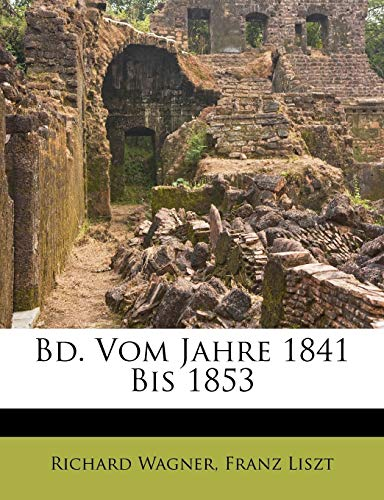 Bd. Vom Jahre 1841 Bis 1853 (German Edition) (9781286732045) by Richard Wagner; Franz Liszt