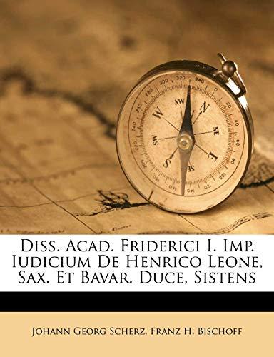 9781286758625: Diss. Acad. Friderici I. Imp. Iudicium De Henrico Leone, Sax. Et Bavar. Duce, Sistens