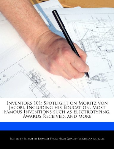 9781286838501: Inventors 101: Spotlight on Moritz Von Jacobi, Including His Education, Most Famous Inventions Such as Electrotyping, Awards Received