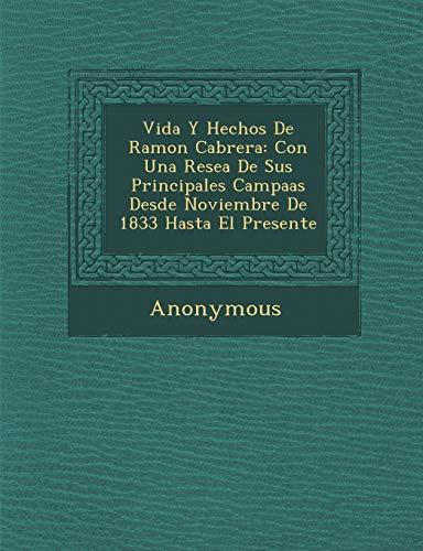 9781286857946: Vida y Hechos de Ramon Cabrera: Con Una Rese a de Sus Principales Campa as Desde Noviembre de 1833 Hasta El Presente