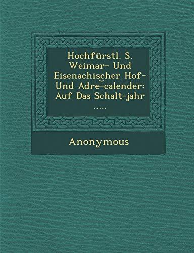 9781286870068: Hochfurstl. S. Weimar- Und Eisenachischer Hof- Und Adre- Calender: Auf Das Schalt-Jahr ..... (German Edition)