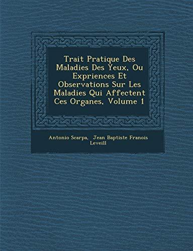 9781286870471: Trait Pratique Des Maladies Des Yeux, Ou Exp Riences Et Observations Sur Les Maladies Qui Affectent Ces Organes, Volume 1