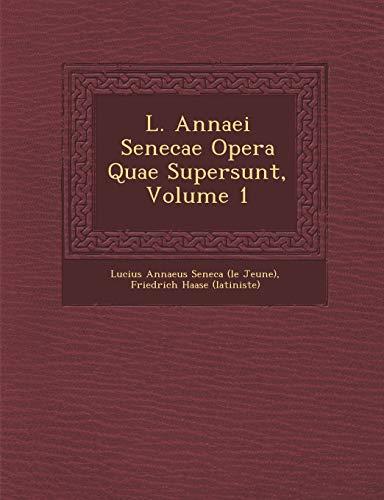 L. Annaei Senecae Opera Quae Supersunt, Volume: Lucius Annaeus Seneca