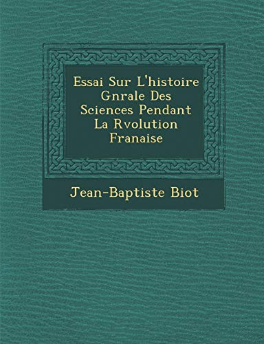 Essai Sur L'Histoire G N Rale Des: Jean-Baptiste Biot