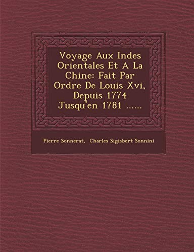 9781286879481: Voyage Aux Indes Orientales Et A La Chine: Fait Par Ordre De Louis Xvi, Depuis 1774 Jusqu'en 1781 ......
