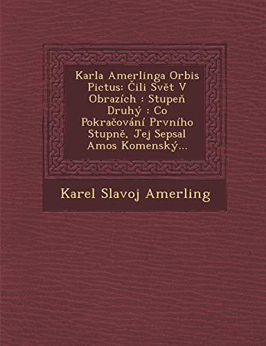 9781286881163: Karla Amerlinga Orbis Pictus: Čili Svět V Obrazích : Stupeň Druhý : Co Pokračování Prvního Stupně, Jej Sepsal Amos Komenský... (Czech Edition)