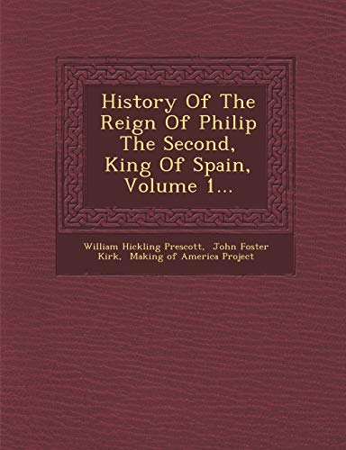 History Of The Reign Of Philip The: William Hickling Prescott,