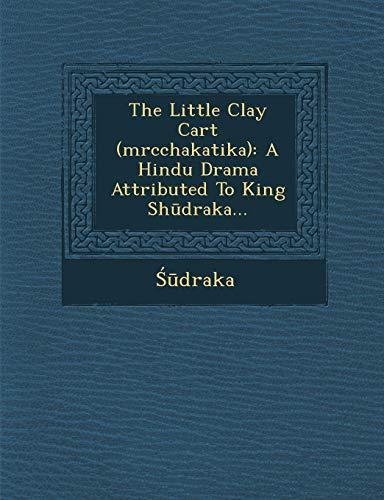 The Little Clay Cart (Mrcchakatika): A Hindu: Draka