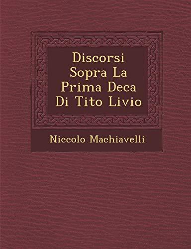 Discorsi Sopra La Prima Deca Di Tito: Niccolo Machiavelli