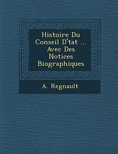 9781286961322: Histoire Du Conseil D'tat ... Avec Des Notices Biographiques (French Edition)