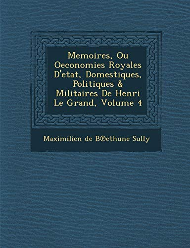 Memoires, Ou Oeconomies Royales D'Etat, Domestiques, Politiques: Maximilien De B