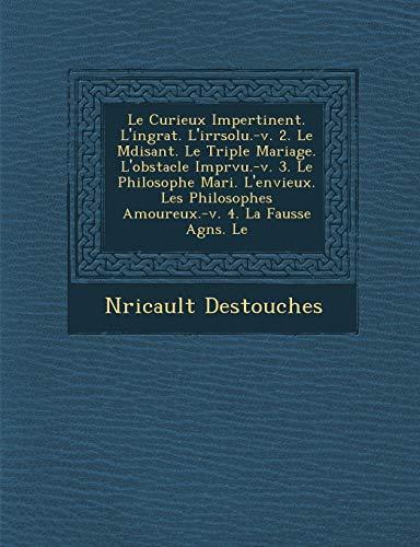 9781286973820: Le Curieux Impertinent. L'Ingrat. L'Irr Solu.-V. 2. Le M Disant. Le Triple Mariage. L'Obstacle Impr Vu.-V. 3. Le Philosophe Mari . L'Envieux. Les Phi (French Edition)