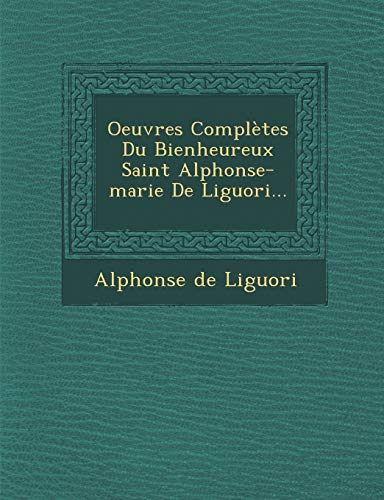 9781286981108: Oeuvres Complètes Du Bienheureux Saint Alphonse-marie De Liguori... (French Edition)