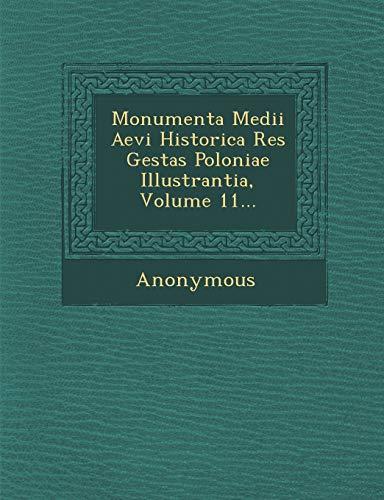 9781286991640: Monumenta Medii Aevi Historica Res Gestas Poloniae Illustrantia, Volume 11... (Latin Edition)