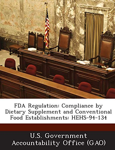 9781287029120: FDA Regulation: Compliance by Dietary Supplement and Conventional Food Establishments: HEHS-94-134
