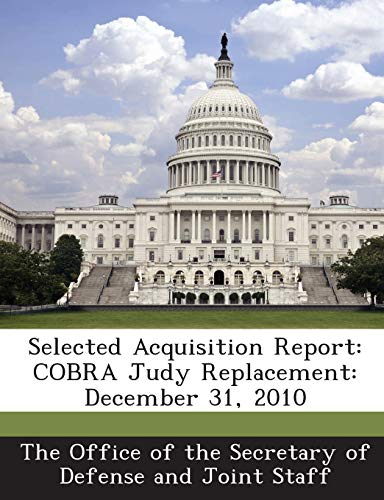 9781287050070: Selected Acquisition Report: Cobra Judy Replacement: December 31, 2010
