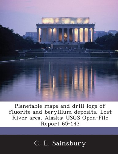 9781287164333: Planetable Maps and Drill Logs of Fluorite and Beryllium Deposits, Lost River Area, Alaska: Usgs Open-File Report 65-143