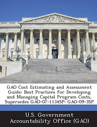 9781287164890: GAO Cost Estimating and Assessment Guide: Best Practices for Developing and Managing Capital Program Costs, Supersedes GAO-07-1134SP: GAO-09-3SP