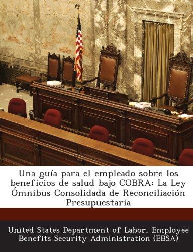 9781287189404: Una Guia Para El Empleado Sobre Los Beneficios de Salud Bajo Cobra: La Ley Omnibus Consolidada de Reconciliacion Presupuestaria