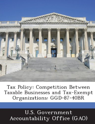 9781287199458: Tax Policy: Competition Between Taxable Businesses and Tax-Exempt Organizations: Ggd-87-40br