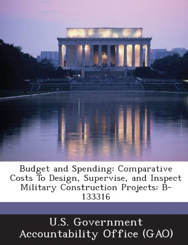 9781287201069: Budget and Spending: Comparative Costs to Design, Supervise, and Inspect Military Construction Projects: B-133316