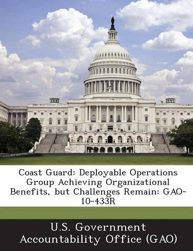 9781287205289: Coast Guard: Deployable Operations Group Achieving Organizational Benefits, But Challenges Remain: Gao-10-433r