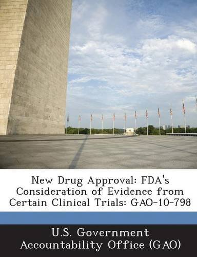 9781287209638: New Drug Approval: FDA's Consideration of Evidence from Certain Clinical Trials: Gao-10-798