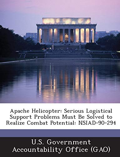 9781287226345: Apache Helicopter: Serious Logistical Support Problems Must Be Solved to Realize Combat Potential: Nsiad-90-294