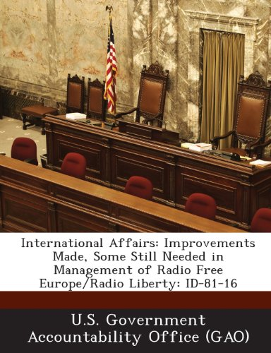 9781287229810: International Affairs: Improvements Made, Some Still Needed in Management of Radio Free Europe/Radio Liberty: Id-81-16