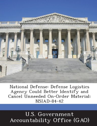9781287234043: National Defense: Defense Logistics Agency Could Better Identify and Cancel Unneeded On-Order Material: Nsiad-84-42
