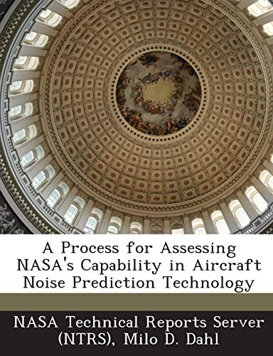 9781287235965: A Process for Assessing NASA's Capability in Aircraft Noise Prediction Technology