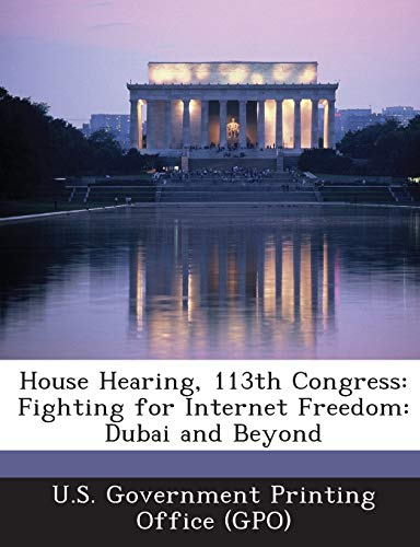 9781287290537: House Hearing, 113th Congress: Fighting for Internet Freedom: Dubai and Beyond