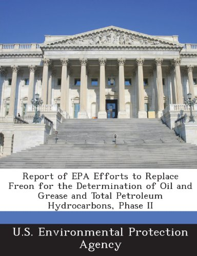 9781287327882: Report of EPA Efforts to Replace Freon for the Determination of Oil and Grease and Total Petroleum Hydrocarbons, Phase II