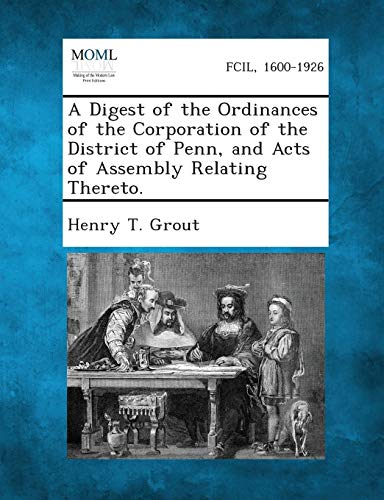 A Digest of the Ordinances of the Corporation of the District of Penn, and Acts of Assembly ...