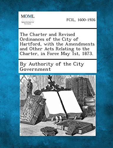 The Charter and Revised Ordinances of the City of Hartford, with the Amendments and Other Acts ...