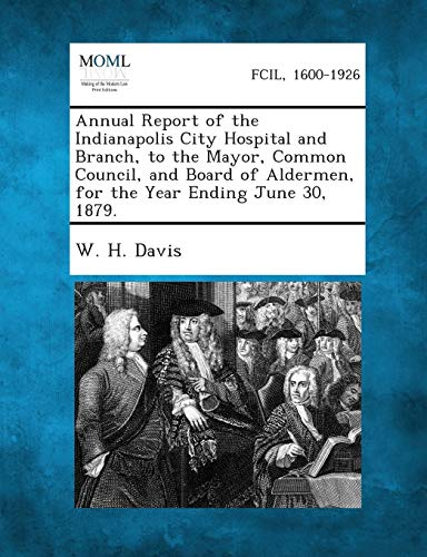 Annual Report of the Indianapolis City Hospital and Branch, to the Mayor, Common Council, and Board...