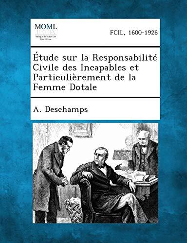 Etude Sur La Responsabilite Civile Des Incapables Et Particulierement de La Femme Dotale: A. ...