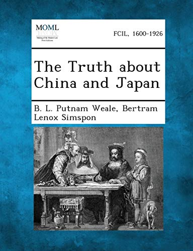 The Truth about China and Japan: B. L. Putnam Weale