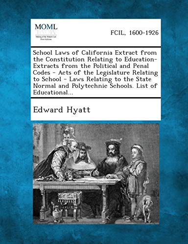 9781287344629: School Laws of California Extract from the Constitution Relating to Education- Extracts from the Political and Penal Codes - Acts of the Legislature R