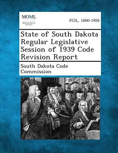 State of South Dakota Regular Legislative Session of 1939 Code Revision Report