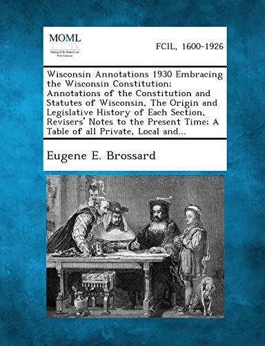 Wisconsin Annotations 1930 Embracing the Wisconsin Constitution Annotations of the Constitution and...