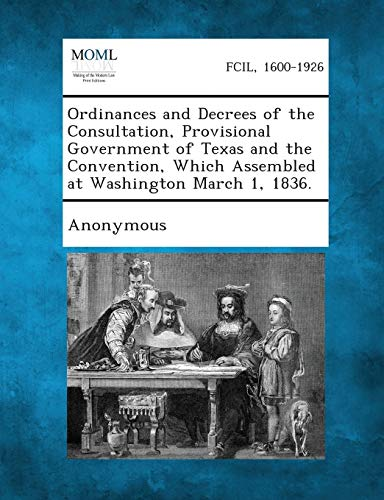 Ordinances and Decrees of the Consultation, Provisional Government of Texas and the Convention, ...