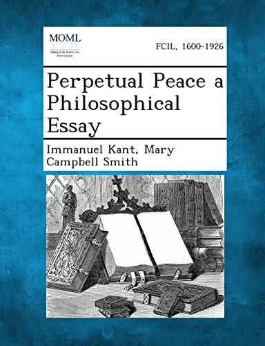 Perpetual Peace a Philosophical Essay: Immanuel Kant