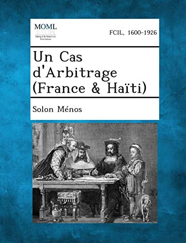 Un Cas d'Arbitrage (France & Haïti) (French Edition): Solon MÃ nos