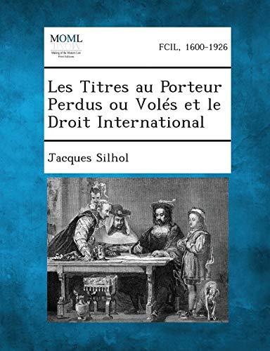 Les Titres Au Porteur Perdus Ou Voles Et Le Droit International: Jacques Silhol