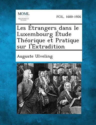 Les Etrangers Dans Le Luxembourg Etude Theorique Et Pratique Sur LExtradition: Auguste Ulveling