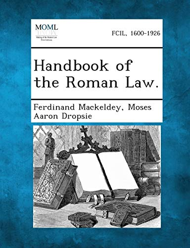Handbook of the Roman Law.: Ferdinand Mackeldey